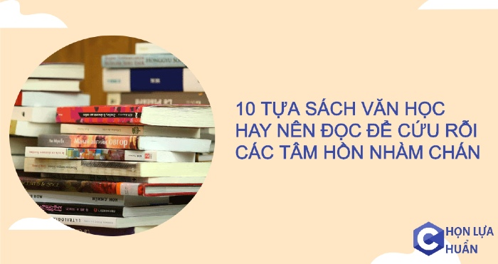 10 tựa sách văn học hay nên đọc để cứu rỗi các tâm hồn nhàm chán
