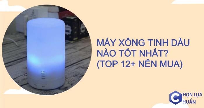 Máy xông tinh dầu - máy khuếch tán tinh dầu nào tốt nhất hiện nay? (Top 12+ nên mua)