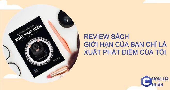Review sách Giới Hạn Của Bạn Chỉ Là Điểm Xuất Phát Của Tôi