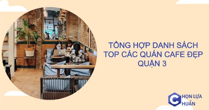 Tổng hợp TOP 10+ quán cafe ở Quận 3 đẹp [Update liên tục]