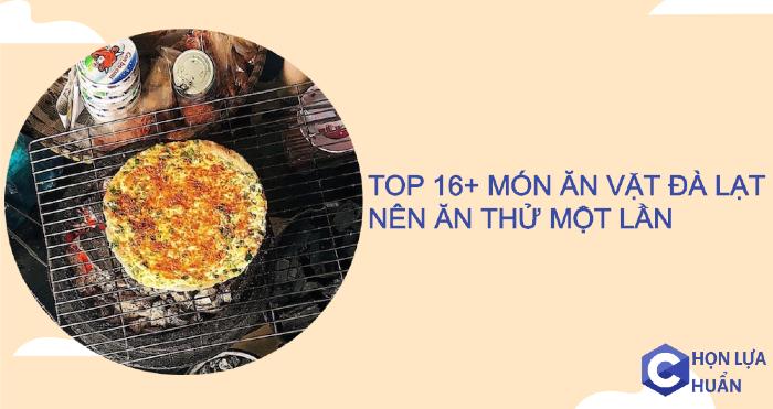 Menu TOP 16+ món ăn vặt Đà Lạt nên ăn thử một lần